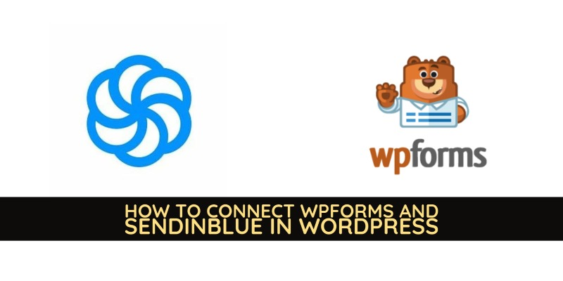WPForms and Sendinblue in WordPress: All the Details you need to know